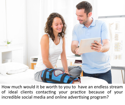 How much would it be worth to you to have an endless stream of ideal clients contacting your practice because of your incredible social media and online advertising program?